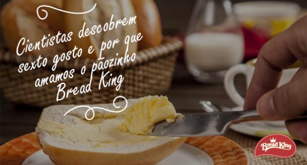 Cientistas descobrem sexto gosto e por que amamos o pãozinho Bread King